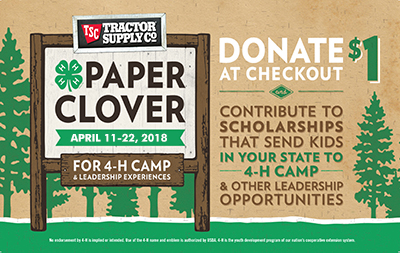 Tractor Supply Co. Paper Clover Campaign April 11-22, 2018. Donate $1 at checkout to help send kids to 4-H camp and other leadership opportunities.