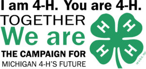 I am 4-H. You are 4-H Together we are 4-H. The Campaign for Michigan 4-H's Future.