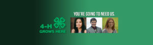 You're Going to Need Us. 4-H Grows Here.